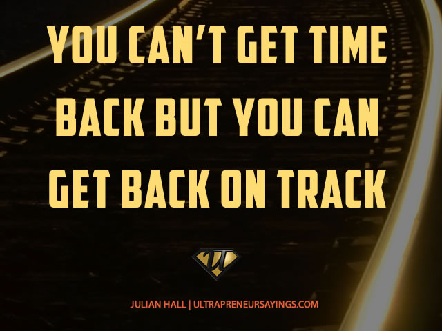 You-cant-get-time-back-but-you-can-get-back-on-track